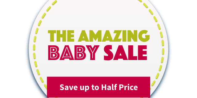 The Amazing Baby Sale - Save up to Half Price