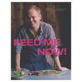 Bill Granger: Feed Me Now