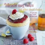 Miracle Mug Cakes and Other Cheat's Bakes Book