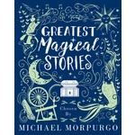 Greatest Magical Stories - Chosen by Michael Morpurgo