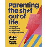 Parenting the Sh-t Out of Life
