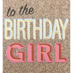 Caroline Gardner To The Birthday Girl Card