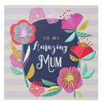 Laura Darrington To My Amazing Mum Mother's Day Card