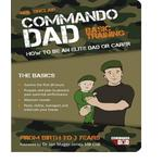 Commando Dad, Basic Training, How to be an Elite Dad or Carer
