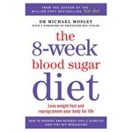 The 8 Week Blood Sugar Diet, Lose Weight Fast and Reprogramme