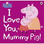 Peppa Pig, I Love You, Mummy Pig