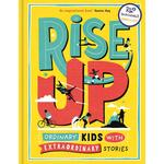 Rise Up- Ordinary Kids with Extraordinary Stories